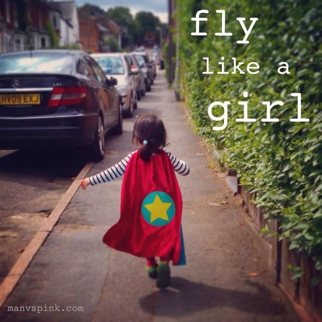 Fly Like a Girl, #likeagirl, LikeAGirl, girl empowerment, girl power, supergirl, girl with cape, female superhero, superheroine,
