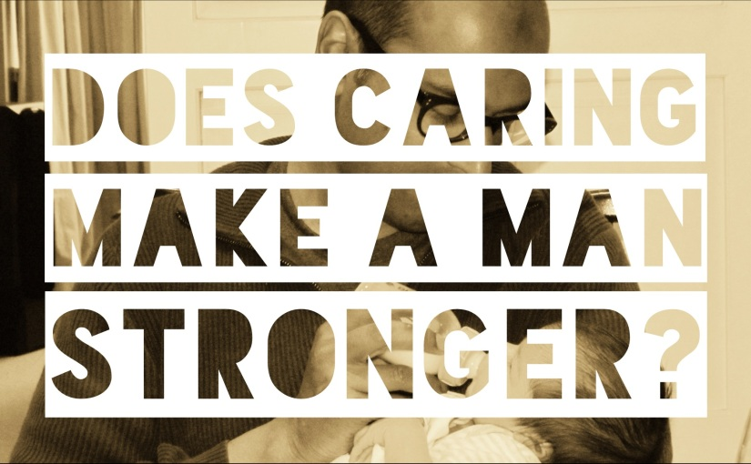 Does Caring Make a Man Stronger?